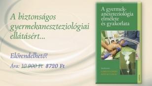 """Megjelenés előtt már megrendelheti """"A gyermekaneszteziológia elmélete és gyakorlata"""" című könyvet!"""