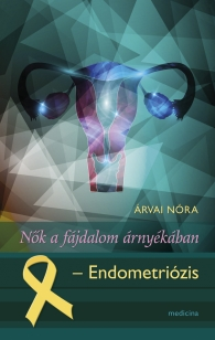 Nők a fájdalom árnyékában - Endometriózis