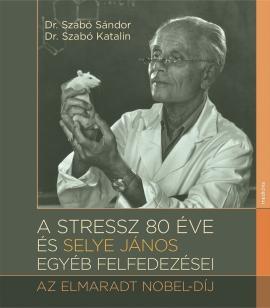 A stressz 80 éve és Selye János egyéb felfedezései