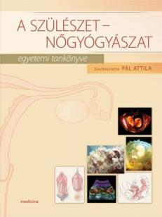 A szülészet - nőgyógyászat egyetemi tankönyve