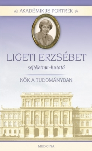 Akadémikus portrék - Ligeti Erzsébet - sejtélettan-kutató